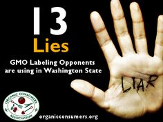 Smart Health Talk Warning: 13 Lies from GMO Labeling Opponents. It's déjà vu all over again. Last year coalition of out-of-state, multinational biotech, pesticide, & junk food corporations spent $46 million to narrowly defeat Prop 37, California's GMO Labeling Initiative. Now, same who's who of notorious global corporate bad actors has descended on Washington State to stop I-522 to label GMOs in all food products in WA from passing. List…