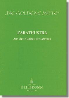 Heft 13 - Zarathustra - Aus den Gathas des Awesta - Zarathustra, altiranischer Prophet und Offenbarer göttlicher Wahrheiten, Gründer der Religion der Parsen. Er lebte vermutlich um 500 v.Chr., andere Überlieferungen besagen, dass der Urzarathustra um 2000 v.Chr. – oder noch weit früher – lebte, und der historische Zarathustra ein Priester und Erneuerer der alten heiligen Lehre war…