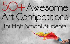50+ Awesome high school Art competitions!
