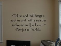 Involve Me Learn Quote from Benjamin Franklin Wall Decal I can picture this in a break room, office, or even a school's hallway or classroom! I think it carries a great message that everyone can relate to, young and old, students and staff.