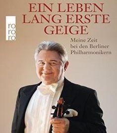 Ein Leben Lang Erste Geige: Meine Zeit Bei Den Berliner Philharmonikern PDF