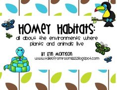 Homey Habitats: all about the environments where plants and animals live