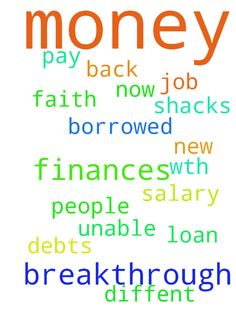 Prayer for my breakthrough on my finances, to get a -  	Prayer for my breakthrough on my finances, to get a new job and also to have more faith in my Lord Jesus. I have borrowed money from diffent people now im unable to pay back their money. I dont have a salary because of the debts i have wth loan shacks.  Posted at: https://prayerrequest.com/t/3RO #pray #prayer #request #prayerrequest