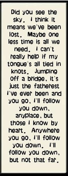 """""""Follow You Down"""" by The Gin Blossoms...How far would you go to save the one you love? And how far is too far before you lose yourself?"""