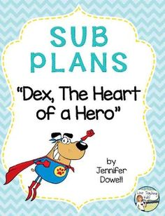 Make sure you are ready for an emergency sub day! There are 8 activities that can be done with the story Dex, The Heart of a Hero.