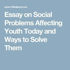 Essay On Social Problem Affecting Youth Today And Way To Solve Them Intresting Facts