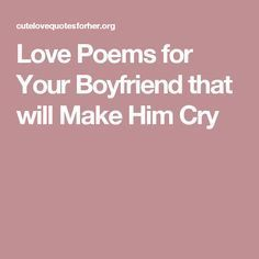 love poems for your boyfriend that will make him cry relationship challenge personal relationship