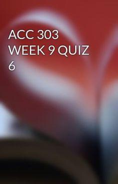 ACC 303 WEEK 9 QUIZ 6 #wattpad #short-story