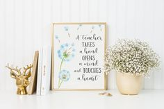 A Teacher Takes a Hand Opens a Mind and Touches a Heart Print-Teacher Print-Teacher Gift-Dandelion Print-Instant Download-Wall Art Decor by ThePaperWildflower on Etsy