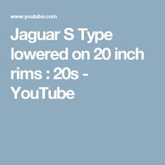 Jaguar S Type lowered on 20 inch rims : 20s - YouTube