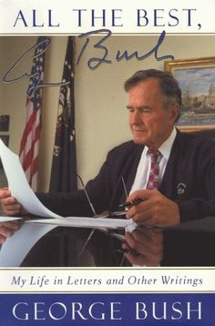 All the Best, George Bush: My Life in Letters and Other Writings - Signed by President George H. W. Bush