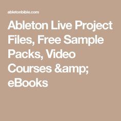 Ableton Live Project Files, Free Sample Packs, Video Courses & eBooks