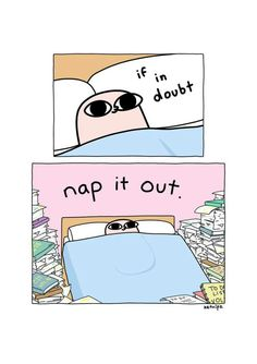 If in doubt, nap it out!Comic by Dankest Memes, Funny Memes, Hilarious, Online Comics, Funny Comics, Comic Strips, Cute Wallpapers, Just In Case, I Laughed