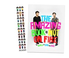 THIS IS NOT A DRILL PEOPLE, DAN AND PHIL HAVE A BOOK OUT TO BE SHIPPED IN OCTOBER OF THIS YEAR. PRE ORDER HERE:   http://www.danandphilshop.com/products/the-amazing-book-is-not-on-fire