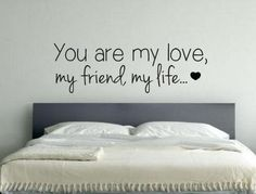 Bedroom Wall Decal - You are my love my friend my life - Wall Stickers Vinyl Decal Quote Modern - Wall Decals Quotes on Etsy, $20.00