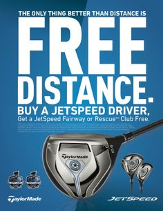 Free Distance from TaylorMade. Buy a Jetspeed driver before May 31st and get a Jetspeed Fairway or Rescue FREE!