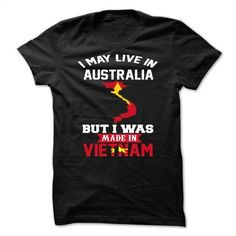 I May Live In Australia But I Was Made In Vietnam - #blank tee shirts. I May Live In Australia But I Was Made In Vietnam, design your own custom t shirt,surf hoodies. WANT IT => https://www.sunfrog.com/Faith/I-May-Live-In-Australia-But-I-Was-Made-In-Vietnam.html?id=67911
