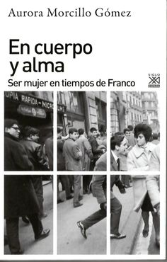 En cuerpo y alma : ser mujer en tiempos de Franco / Aurora Morcillo Gómez http://absysnetweb.bbtk.ull.es/cgi-bin/abnetopac01?TITN=529633