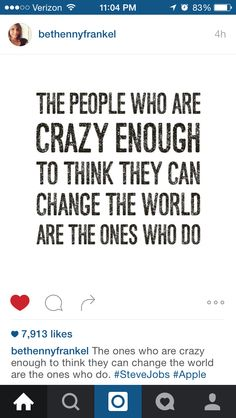 Crazy is needed to change the world