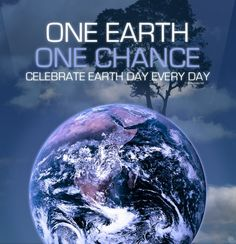 """One Earth. One Chance. Celebrate Earth Day Every Day.     """"In Iroquois society, leaders are encouraged to remember seven generations in the past and consider seven generations in the future when making decisions that affect the people."""" - Wilma Mankiller ...    If only we as individuals, and all our corporate and government world leaders were so wise..."""