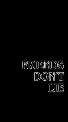 """Friends Don't Lie"" -Stranger Things Phone Backgrounds, Iphone Wallpaper, Wallpaper Wallpapers, Should I Stay, Stranger Things Aesthetic, Stranger Things Font, Don T Lie, Belle Photo, Nerdy"