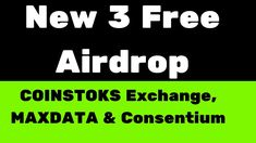 New 3 Free Airdrop - COINSTOKS Exchange, MAXDATA & Consentium     Make M...