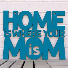 Home is Where Your Mom Is wood sign by Spunky Fluff. American Made. See the designer's work at the 2016 American Made Show, Dallas,TX. January 21-24, 2016. americanmadeshow.com #americanmadeshow, #americanmade, #sign, #wood, #mom