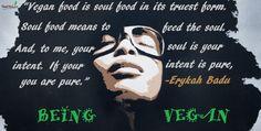 Vegan food is soul food in its truest form. #BeingVegan #VeganQuotes #BeingVegan #Food2Live