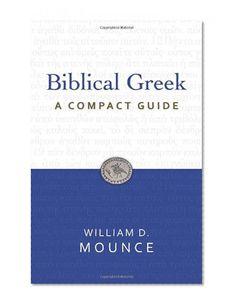 Bestseller Books Online Biblical Greek: A Compact Guide William D. Mounce $13.21  - http://www.ebooknetworking.net/books_detail-0310326060.html