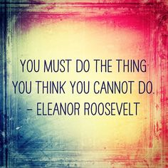 """You must do the thing you think you cannot do"" - Eleanor Roosevelt. #motivational #quotes"