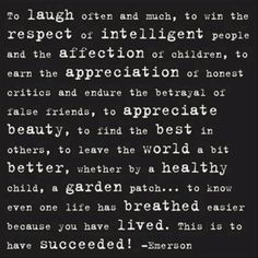 To laugh often and much.... Emerson quote