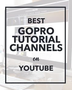 Best GoPro Tutorial Channels On YouTube