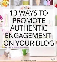 10 ways to promote authentic engagement on your blog | http://www.bloggersbazaar.com.au #blogging #blogtraffic