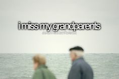 I miss my grandma...
