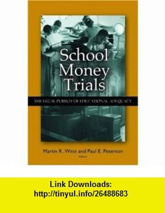 School Money Trials The Legal Pursuit of Educational Adequacy (9780815770305) Martin R. West, Paul E. Peterson , ISBN-10: 0815770308  , ISBN-13: 978-0815770305 ,  , tutorials , pdf , ebook , torrent , downloads , rapidshare , filesonic , hotfile , megaupload , fileserve