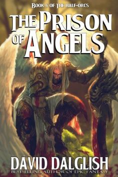 The Prison of Angels (The Half-Orcs Book 6) by David Dalglish