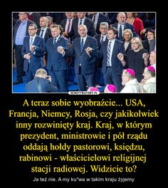 A teraz sobie wyobraźcie... USA, Francja, Niemcy, Rosja, czy jakikolwiek inny rozwinięty kraj. Kraj, w którym prezydent, ministrowie i pół rządu oddają hołdy pastorowi, księdzu, rabinowi - właścicielowi religijnej stacji radiowej. Widzicie to? – Ja też nie. A my ku*wa w takim kraju żyjemy Shakira, Politics, Lol, Peace, Entertaining, Memes, Funny, Movie Posters, Sad
