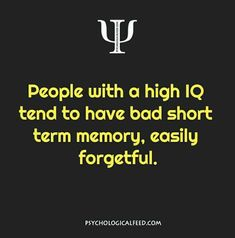 That's nice to read - I must be a genius (I know this was DEFINITELY true of my ex, who was a prof w/ a very high IQ.and I know because I tested it myself while in a grad school psychological testing class) Psychology Says, Psychology Fun Facts, Psychology Quotes, Psychological Testing, Quotes To Live By, Life Quotes, Psycho Facts, Physiological Facts, Motivational Quotes