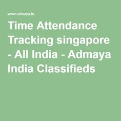 Time Attendance Tracking singapore - All India - Admaya India Classifieds
