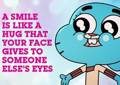 I love this quote from The Amazing World of Gumball