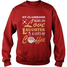 My classroom runs on love laughter and lots of coffee Shirt