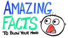 Amazing Facts To Blow Your Mind Part 3 by AsapScience -by EDW Lynch on December 11, 2013