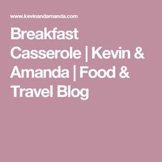 Breakfast Casserole   Kevin & Amanda   Food & Travel Blog
