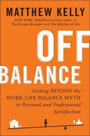 Matthew Kelly's latest book: Off Balance. I read this in one day--it was awesome!