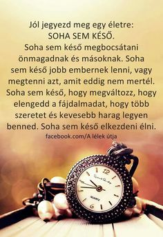 SOHA NEM KÉSŐ... Poem Quotes, Best Quotes, Qoutes, Poems, Life Quotes, Positive Mind, Positive Quotes, Motivational Quotes, Inspirational Quotes