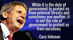 While it is the duty of government to protect us from external threats and sometimes one another, it is not the role of government to protect us from ourselves. Johnson 2016, Me Quotes, Qoutes, To Vent, 2016 Election, Get Educated, How I Feel, Deep Thoughts, Real Talk