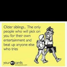 I don't have any older siblings..but I am the oldest of six...this is true! lol