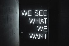 """:: QUOTES :: so true """"WE SEE WHAT WE WANT"""" #quotes"""