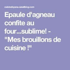 """Epaule d'agneau confite au four...sublime! - """"Mes brouillons de cuisine !"""""""