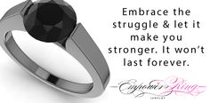 Embrace the struggle & let it make you stronger. It won't last forever.